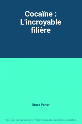 Cocaïne : L'incroyable filière
