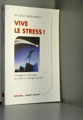 Vive le stress ! Changer le...