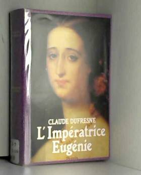 L'Impératrice Eugénie : Ou...