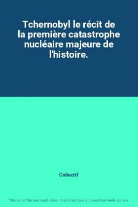 Tchernobyl le récit de la...
