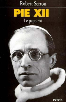 PIE XII. Le pape-roi