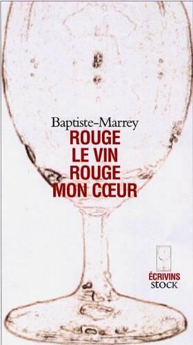 Baptiste-Marrey - Rouge, le vin Rouge, mon coeur