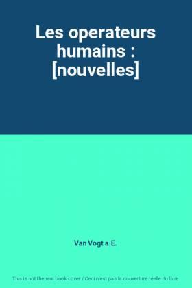 Les operateurs humains :...