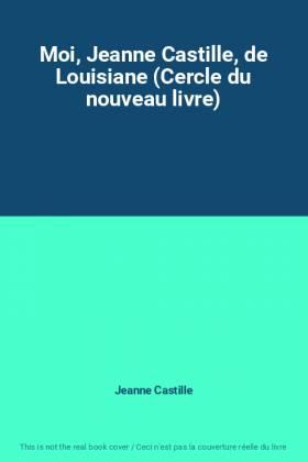 Moi, Jeanne Castille, de...
