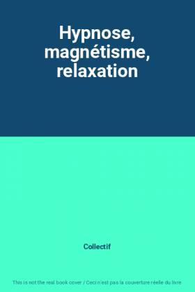 Hypnose, magnétisme,...