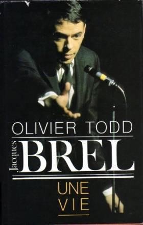 Olivier Todd - Jacques Brel Une vie
