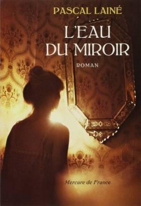 Pascal Lainé - L'Eau du miroir