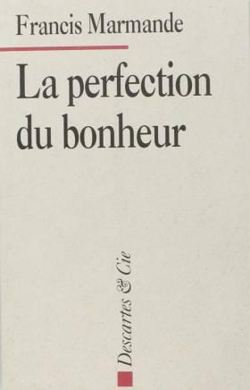 La perfection du bonheur :...