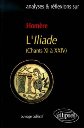 Homère, L'Iliade : Chants...
