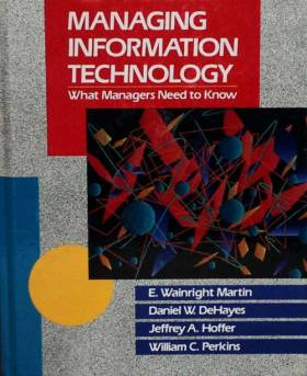 E. Wainright Martin, Daniel W. DeHayes, Jeffrey... - Managing Information Technology: What Managers Need to Know