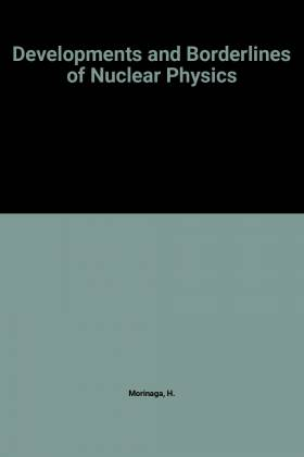 H. Morinaga - Developments and Borderlines of Nuclear Physics