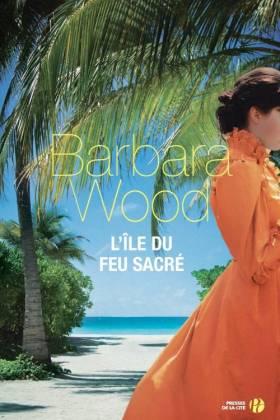 Barbara WOOD et Alexandra Forterre - L'Ile du feu sacré