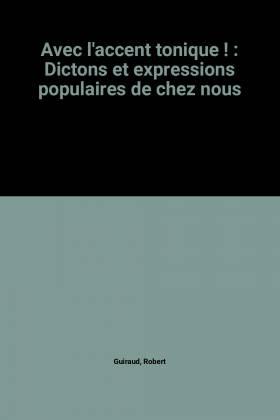 Robert Guiraud - Avec l'accent tonique ! : Dictons et expressions populaires de chez nous