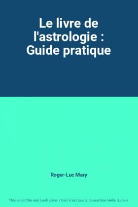 Le livre de l'astrologie :...