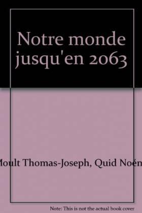 NOTRE MONDE JUSQU'EN 2063
