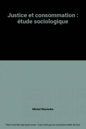 Michel Wieviorka et Service de coordination de... - Justice et consommation : étude sociologique