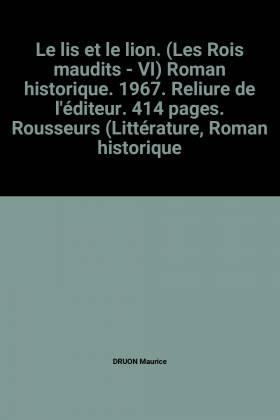 DRUON Maurice - Le lis et le lion. (Les Rois maudits - VI) Roman historique. 1967. Reliure de l'éditeur. 414...