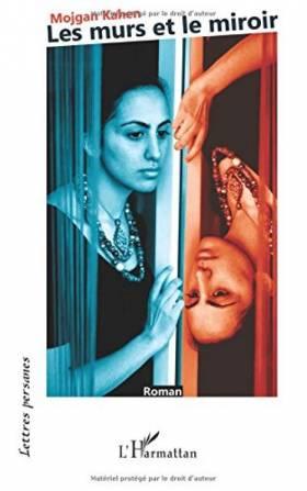 Mojgan Kahen - Murs et le miroir roman
