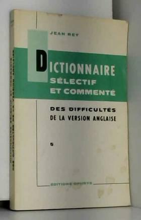 REY Jean - Dictionnaire, Sélectif et Commenté des difficultés de la Version Anglaise.