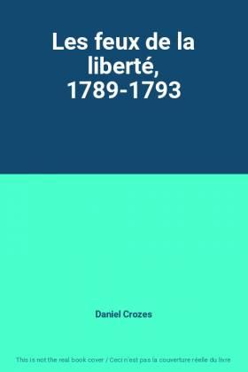 Daniel Crozes - Les feux de la liberté, 1789-1793