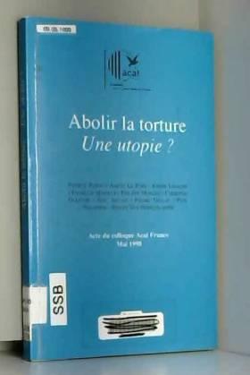 Abolir la torture : une...
