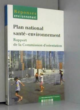 Isabelle Momas, Jean-François Caillard, Benoît... - Plan national santé-environnement : Rapport de la Commission d'orientation