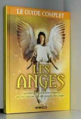 Les anges : Le guide complet