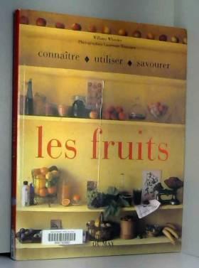 W. Wheeler - Les fruits : connaitre - utiliser - savourer