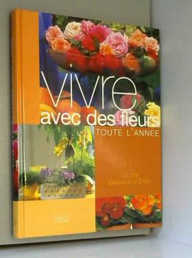 Vivre avec des fleurs toute...