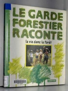 Le garde forestier raconte...
