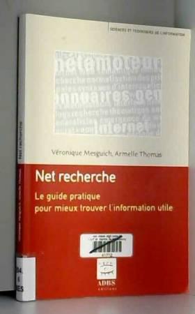 Véronique Mesguich - Net recherche : Le guide pratique pour mieux trouver l'information utile
