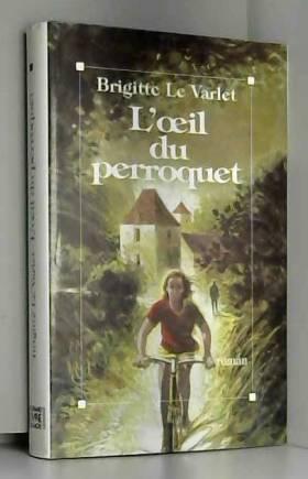 VARLET Brigitte Le - L' oeil du perroquet. Roman.