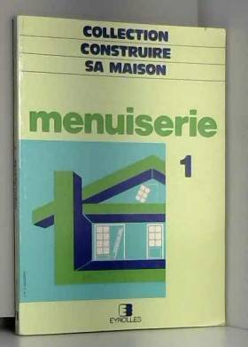 MENUISERIE. Tome 1,...