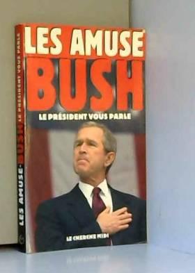 Les Amuses-Bush : Le...