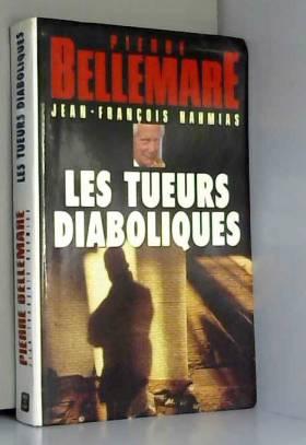 BELLEMARE PIERRE ET NAHMIAS JEAN-FRANCOIS. - Les tueurs diaboliques.