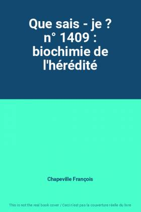 Chapeville François - Que sais - je ? n° 1409 : biochimie de l'hérédité