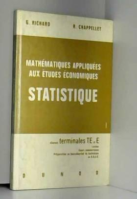 Guy Richard et Robert Chappellet - Mathématiques appliquées aux études économiques, Statistique : Par G. Richard,... et R....