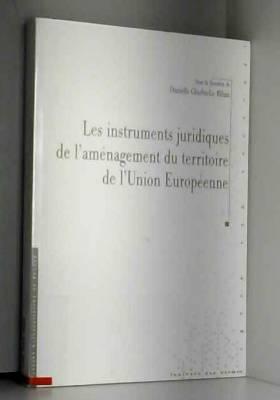 Danielle Charles-Le Bihan et Collectif - Les instruments juridiques de l'aménagement du territoire de l'Union Européenne