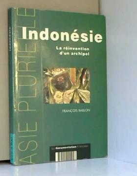 Raillon - Indonésie : La réinvention d'un archipel