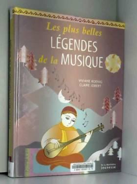 Collectif, Viviane Koenig et Claire Jobert - Les Plus Belles Légendes de la musique