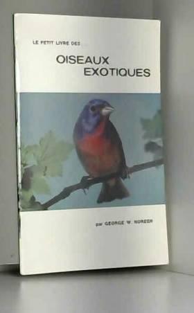 W. NOREEN GEORGE - LE PETIT LIVRE DES... OISEAUX EXOTIQUES