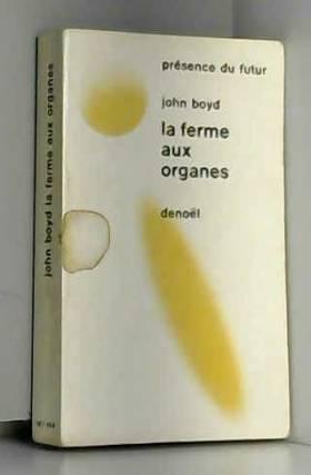 Boyd John - La ferme aux organes