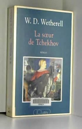 WETHERELL W.D. - La soeur de Tchekhov