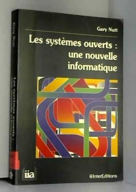Gary Nutt - LES SYSTEMES OUVERTS . UNE NOUVELLE INFORMATIQUE