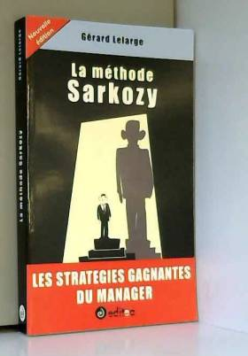 La méthode Sarkozy : Les...