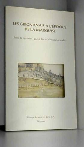 Bruno Poinas - Les Grignanais à l'époque de la marquise : Essai de synthèse à partir des archives communales