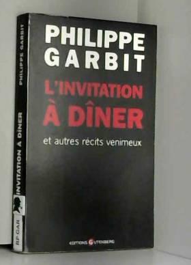 Philippe Garbit - L'invitation à dîner Et autres récits venimeux