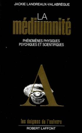La Médiumnité : Phénomènes...
