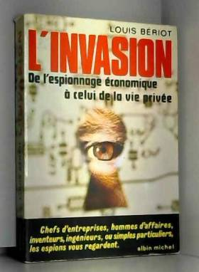 BERIOT LOUIS. - L'invasion de l'espionnage economique a celui de la vie privee.