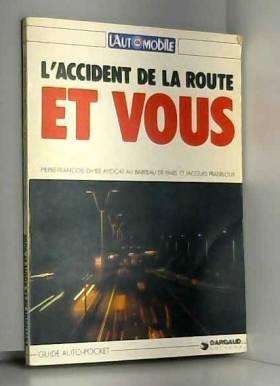 Pierre-François Divier et Jacques Pradeloux - L'Accident de la route et vous (Guide auto-pocket)